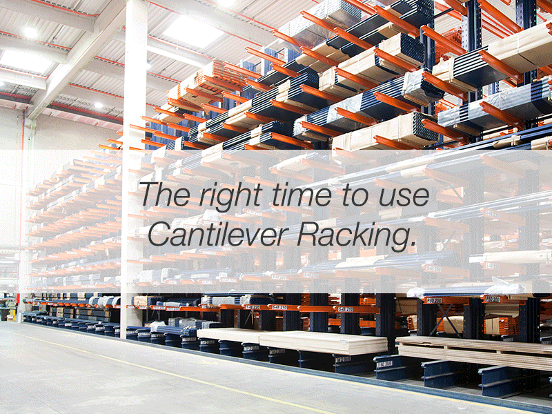 The right time to use Cantilever Racking